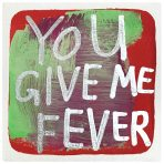 You give me fever (SOLD)